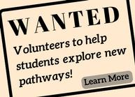Wanted Volunteers to help students explore new pathways!
