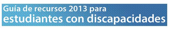 Guía de recursos 2013 para estudiantes con discapacidades